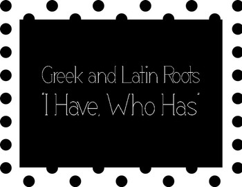 "Greek and Latin Roots ""I Have, Who Has"" Game"