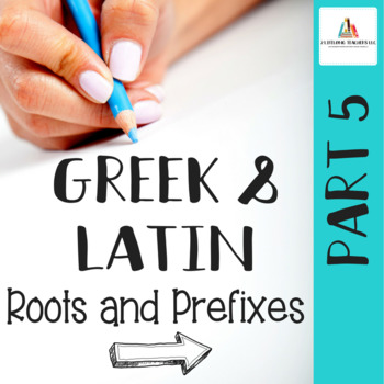 Greek and Latin Roots and Prefixes: Part 5