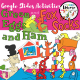 Green Eggs and Ham and Fox in Socks Activities for Google Slides