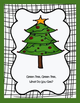 Green Tree, Green Tree, What Do You See?  Christmas version of Brown Bear...