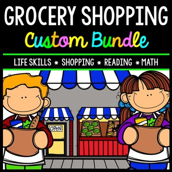 Grocery CUSTOM Bundle - Life Skills - Special Education - Math - Shopping