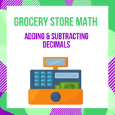 Grocery Store Math - Adding & Subtracting Decimals