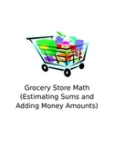 Grocery Store Math (Estimating Sums and Adding Money Amounts)