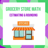 Grocery Store Math - Rounding & Estimating