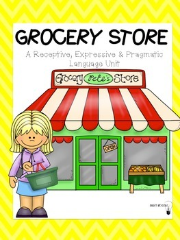 Grocery Store: Receptive, Expressive & Pragmatic Language Unit.UPDATED!