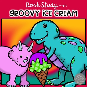 Groovy Ice Cream and Dinosaurs Literacy/Math/Writing/Socia