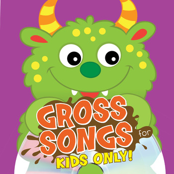 Gross Songs For Kids Only
