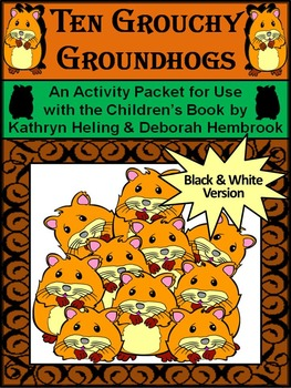 Groundhog's Day Math Activities: Ten Grouchy Groundhogs Ac