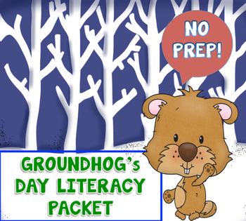 Groundhogs Day NO PREP Literacy Packet