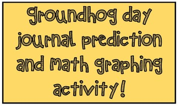 Groundhog Day Journal Prediction Writing and Math Graphing Activity