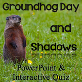 Groundhog Day & Shadows PowerPoint with Interactive Quiz & Printable Pages