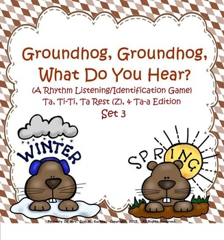 Groundhog, Groundhog, What Do You Hear? (Set 3) Ta, Ti-Ti, Z, Ta-a (SMNTBK Ed.)
