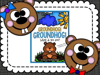 Groundhog! Groundhog! What do you see?  Literacy Activities