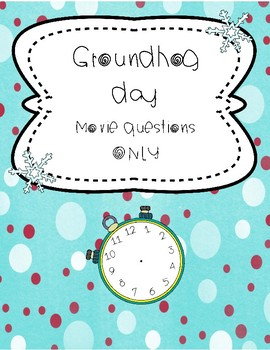 Groundhog day Movie questions ONLY