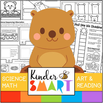 Groundhog's Day Science, Math, Art and Reading Theme Pack.  (Kinder S.M.A.R.T.)