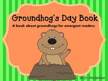 Groundhog's Day Book (a book about groundhogs for emergent