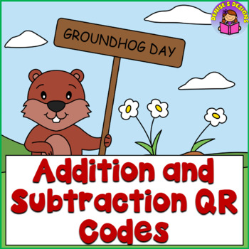Addition & Subtraction QR Codes ~ Groundhog's Day
