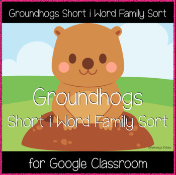 Groundhogs Short i Word Family Sort (Great for Google Classroom!)