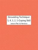 Grounding Technique: 5, 4, 3, 2, 1,--Coping Skill