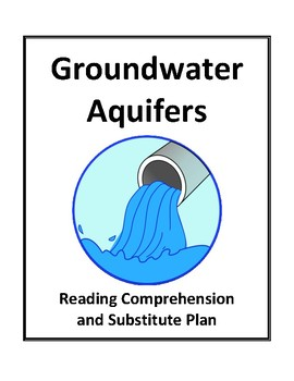 Groundwater Aquifers - Reading Comprehension and Substitute Plan