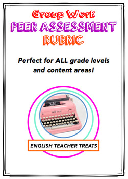 Group Work Peer Assessment Rubric - ALL GRADE LEVELS AND CONTENT AREAS!