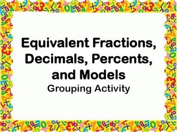 Grouping Activity---Equivalent Fractions, Decimals, Percents, and Models