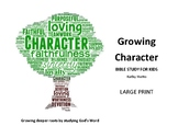 Growing Character Bible Study for Kids - LARGE PRINT