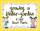 Growing a Kinder-Garden: A Unit About Plants