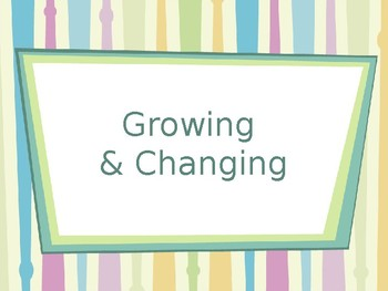Growing and Changing Lesson PowerPoint