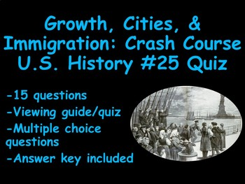 Growth, Cities, and Immigration: Crash Course US History #25 Quiz