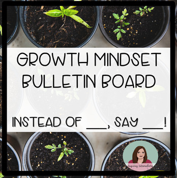 Growth Mindset Bulletin Board - Stop Saying ___, Instead Say ___!