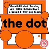 The Dot: Growth Mindset, Reading, Writing, Art, CCSS, Bulletin Board
