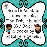 Growth Mindset lessons using The Dot, Ish, and Sky Color by Peter H. Reynolds