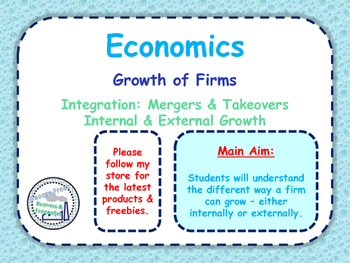 Growth of Firms - Intergation - Mergers & Takeovers - Internal & External Growth