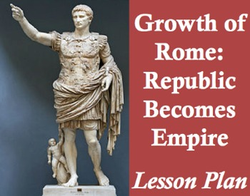 Growth of Rome: Republic becomes Empire - Lesson Plan and