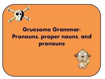 Gruesome Grammar: Pronouns, nouns, and proper nouns