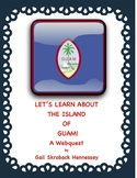Guam: In the News. Let's Learn about the Island of Guam(Webquest)