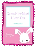 Guess How Much I Love You: LAMP Adapted Book, Special Ed, Autism, SLP, AAC