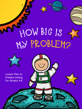 A Guidance Lesson on How Big Is My Problem, Grades 4-6