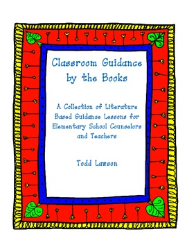 Classroom Guidance by the Books:  Literature Based Guidance Lessons