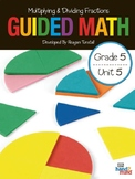 Guided Math Fifth Grade Unit 5: Multiplying and Dividing Fractions