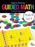 Guided Math Fifth Grade Unit 7: Algebraic Reasoning