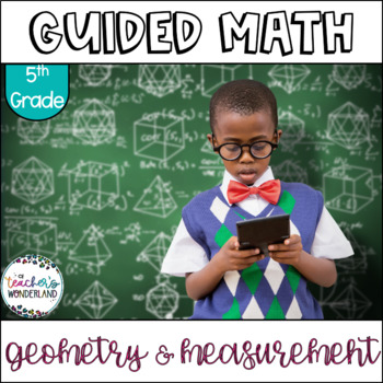 Guided Math Unit 11-  Fifth Grade Geometry and Measurement