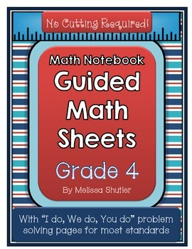 Guided Math Sheets for 4th Grade Math Notebooks- No Cutting Required