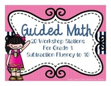 Guided Math Workshop Stations- Gr. 1 Subtraction Fluency to 10
