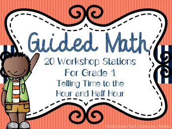 Guided Math Workshop Stations- Gr. 1 Telling time to the Hour and Half Hour
