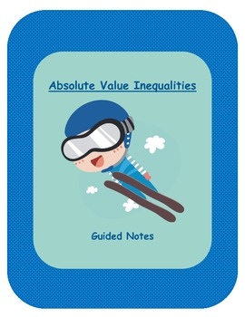 Algebra Guided Notes: Absolute Value Inequalities