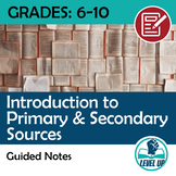 Guided Notes: Introduction to Primary & Secondary Sources