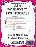 Using a Simulation to find Probability Guided Notes and Pr