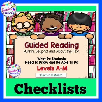 Guided Reading Assessment & Guided Reading Checklists LEVELS A through M